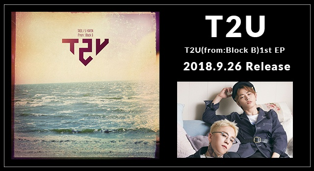 「T2U」T2U(from:Block B)1st EP